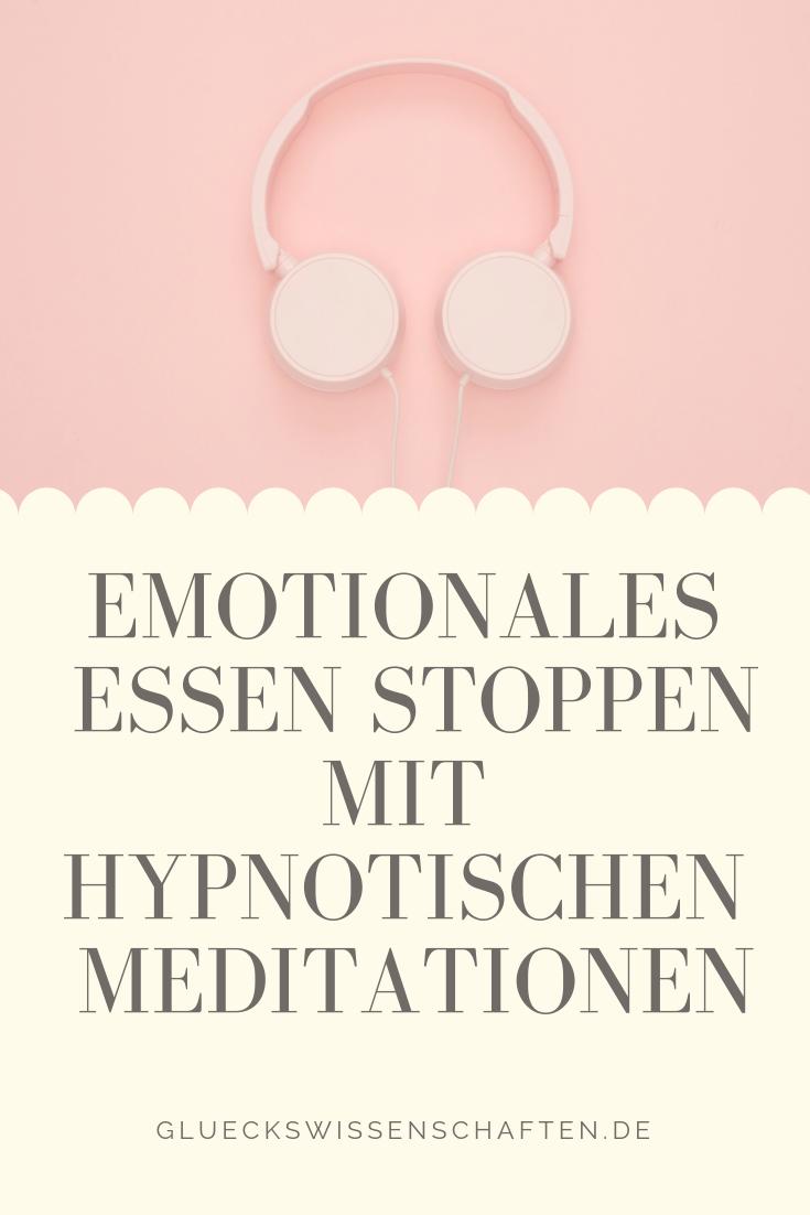 Emotionales Essen stoppen mit Hypnotischen Meditationen