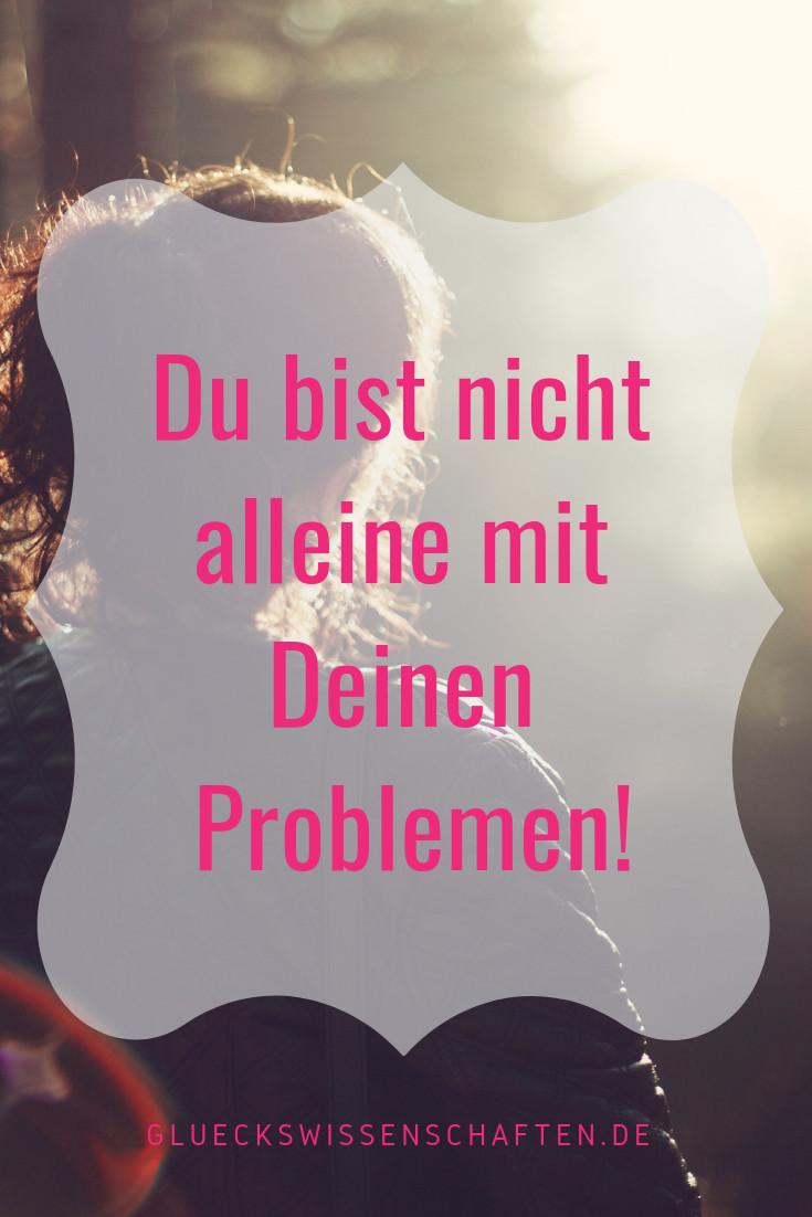 Du bist nicht alleine mit Deinen Problemen