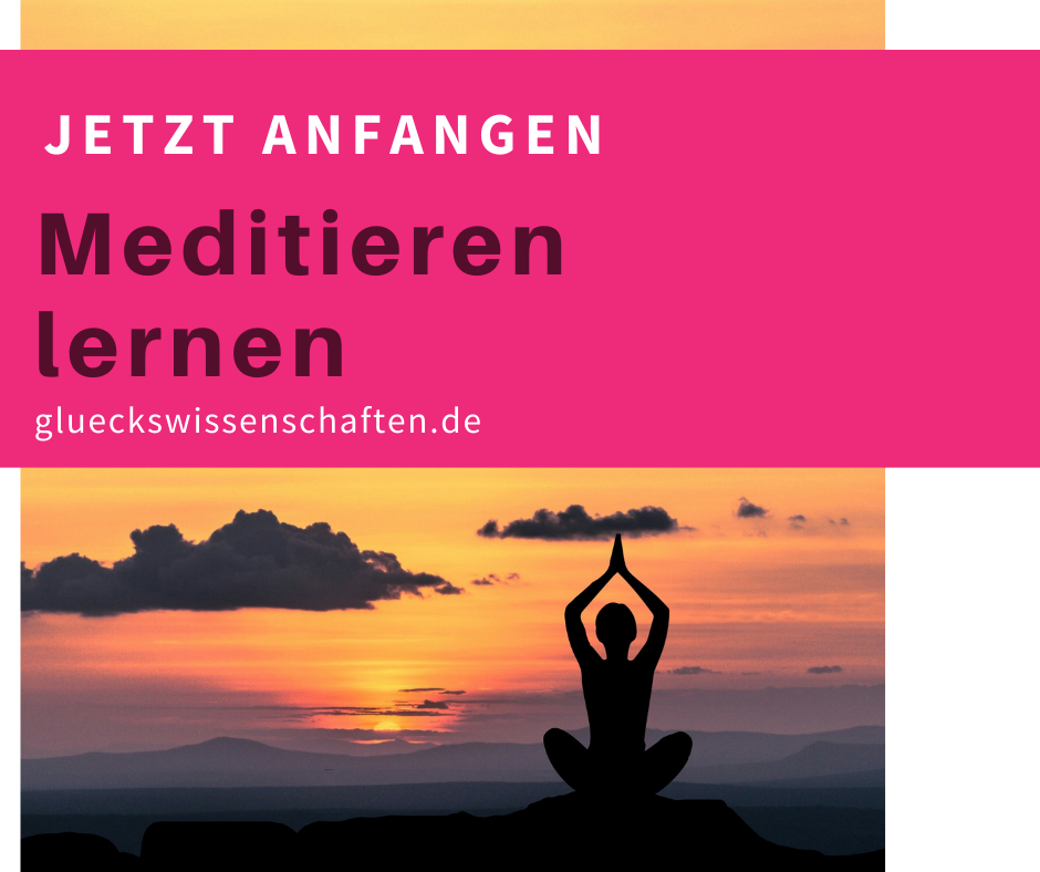 Glückswissenschaften - jetzt anfangen - meditieren lernen