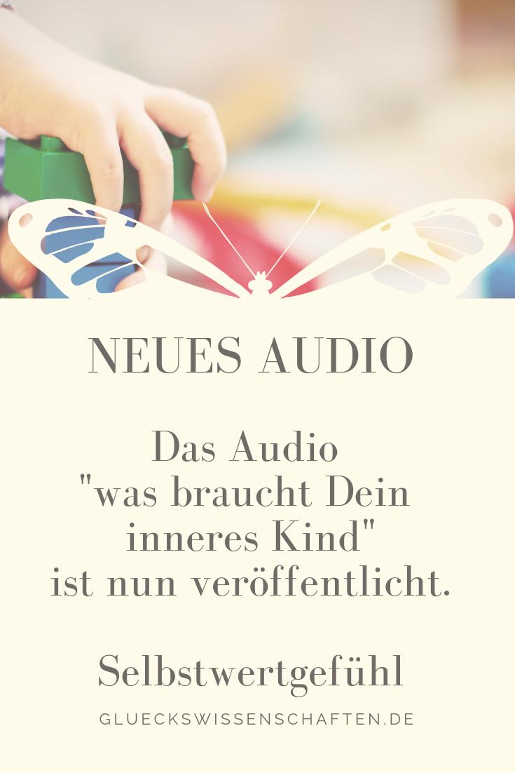 Neues Audio was braucht Dein inneres Kind ist in Selbstwertgefühl veröffentlicht