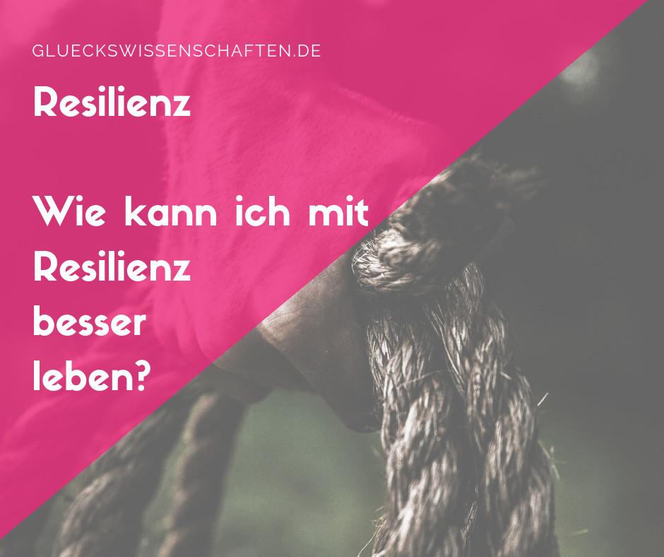 Wie kann ich mit Resilienz besser leben