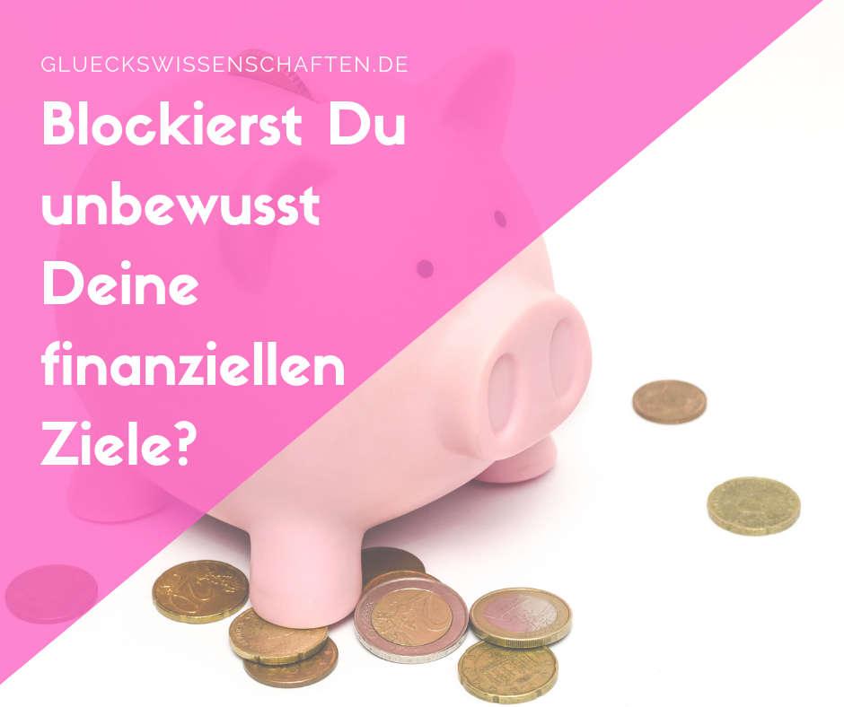 Blockierst Du Deine finanziellen Ziele?