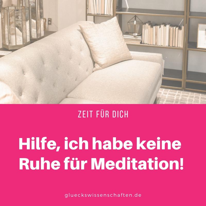 Hilfe, ich habe keine Ruhe für Meditation