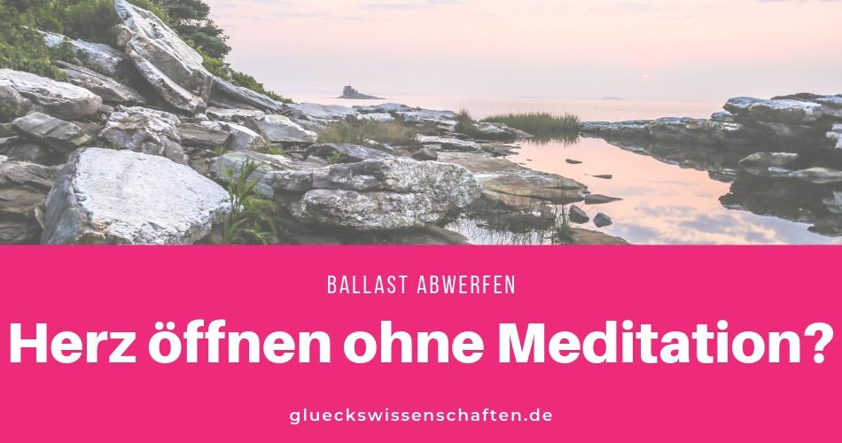 Herz öffnen ohne Meditation - Ballast abwerfen - Entspannen