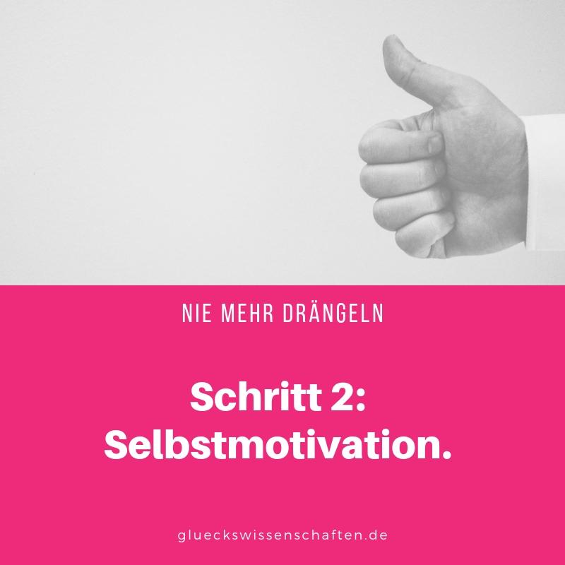 Schritt 2- Selbstmotivation.