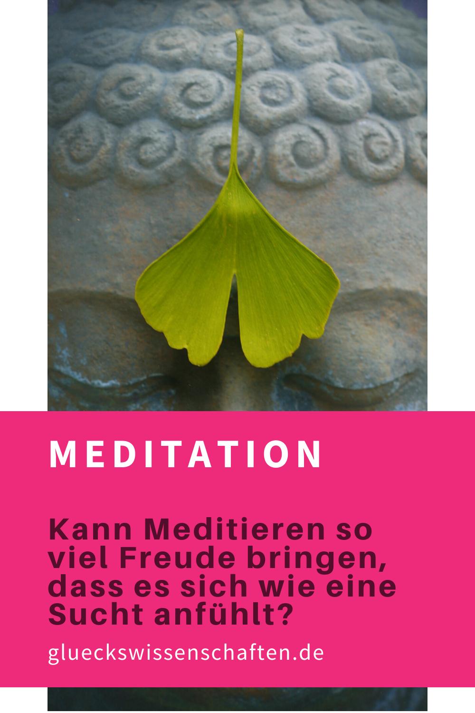 Glueckswissenschaften- Kann Meditieren so viel Freude bringen, dass es sich wie eine Sucht anfühlt?