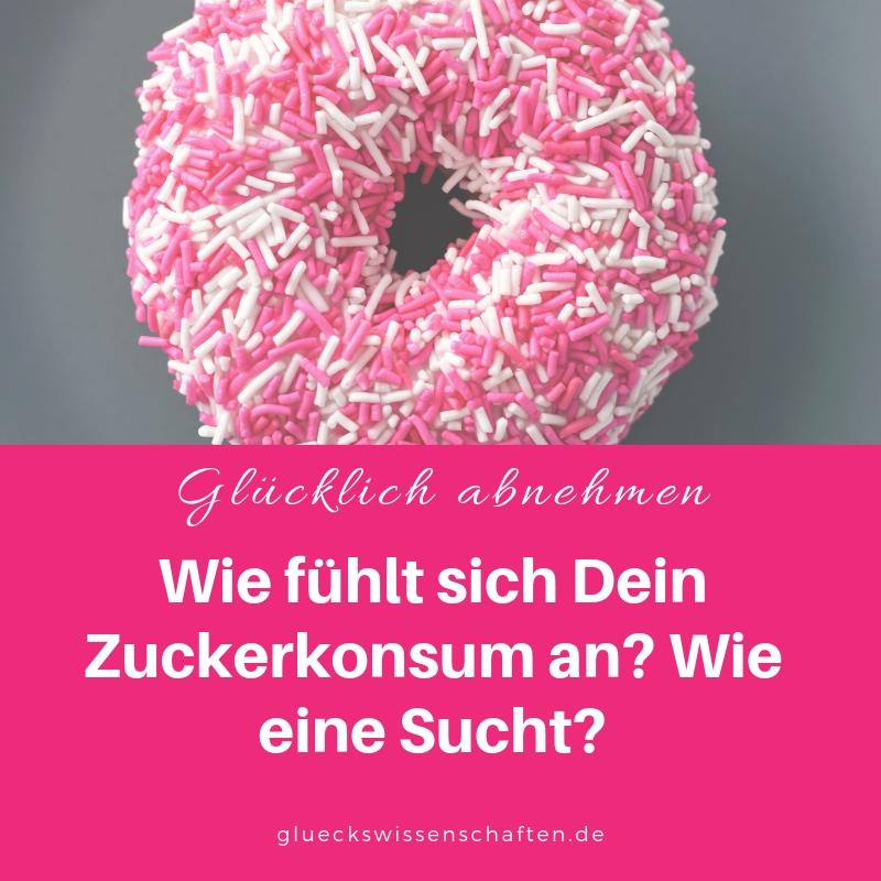 Wie fühlt sich Dein Zuckerkonsum an? Wie eine Sucht?
