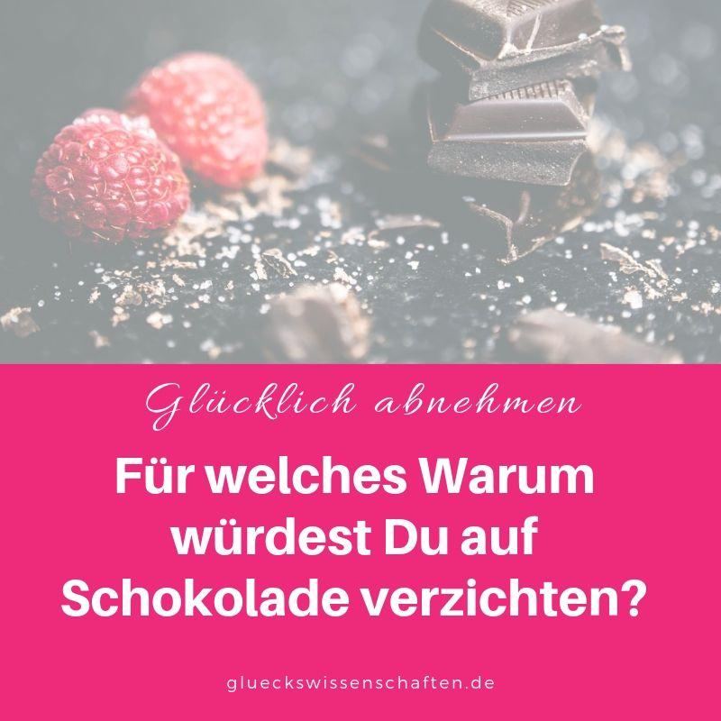 Für welches Warum würdest Du auf Schokolade verzichten?