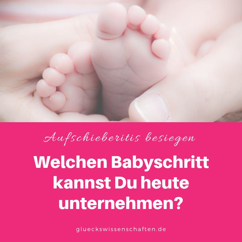 Welchen Babyschritt kannst Du heute unternehmen_ - Aufschieberitis besiegen