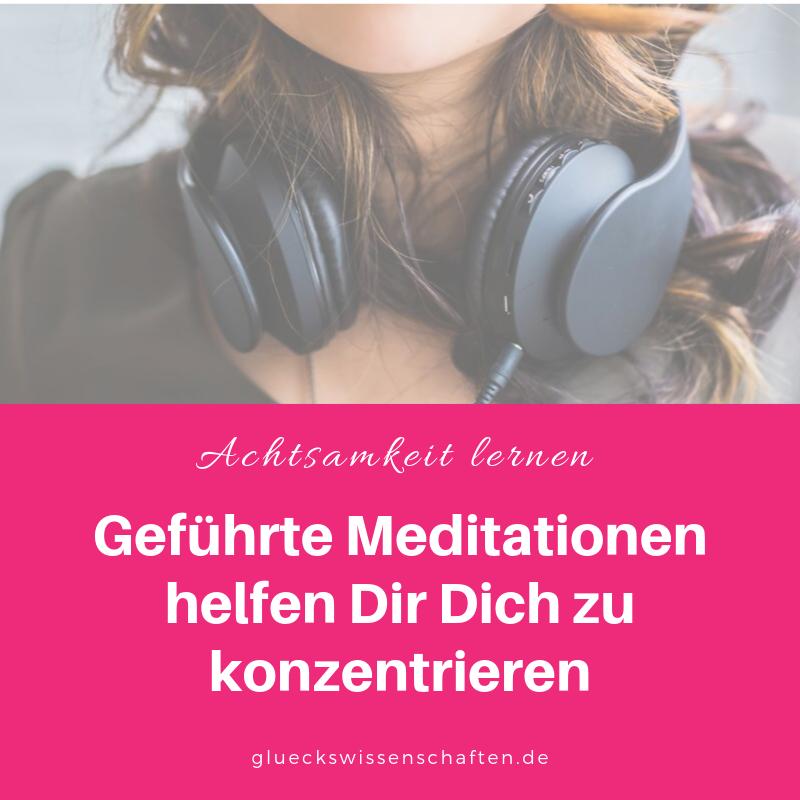 Geführte Meditationen helfen Dir Dich zu konzentrieren