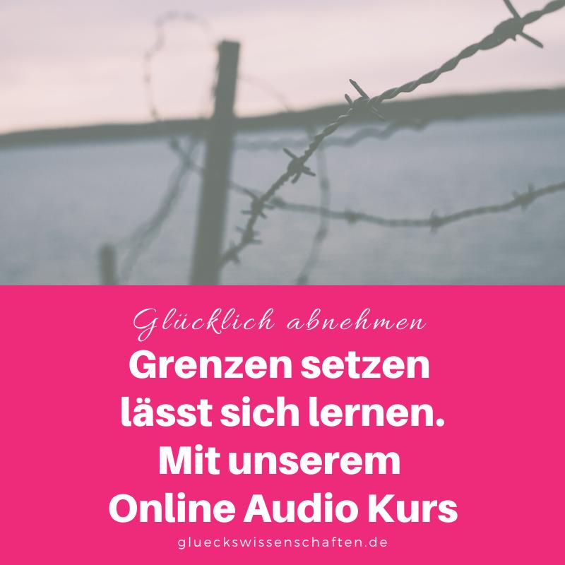 Glückswissenschaften - Glücklich abnehmen - Grenzen setzen lässt sich lernen. Mit unserem Online Audio Kurs
