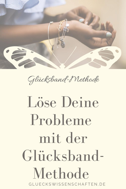 Glückswissenschaften- Glücksband-Methode -Löse Deine Probleme mit der Glücksband-Methode