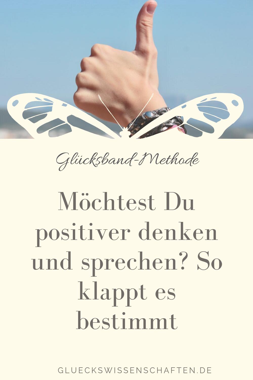 Glückswissenschaften- Glücksband-Methode - Möchtest Du positiver denken und sprechen- So klappt es bestimmt