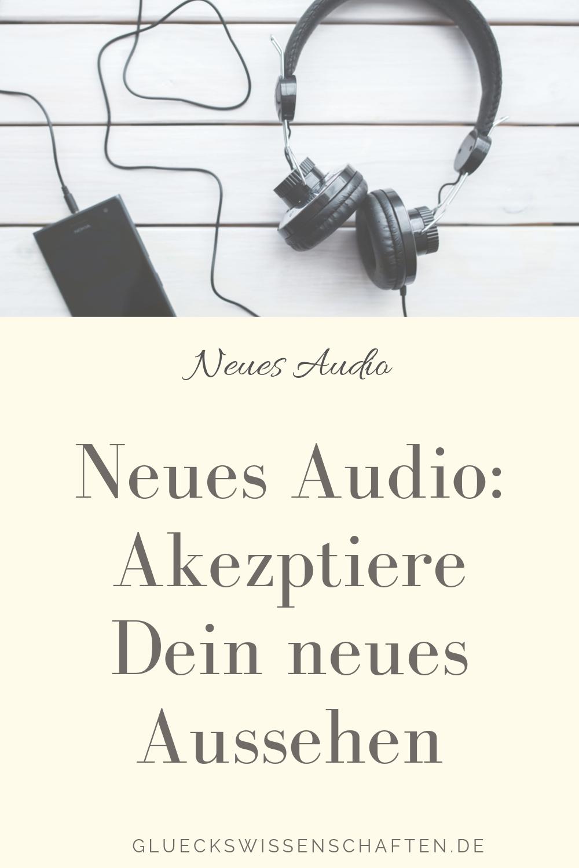 Glückswissenschaften - Neues Audio - Akezptiere Dein neues Aussehen
