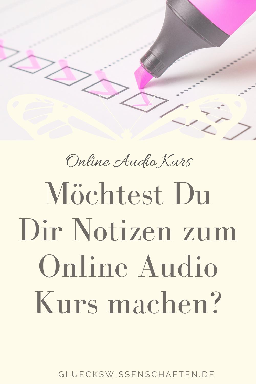 Glückswissenschaften - Eine Anleitung -Möchtest Du Dir Notizen zum Online Audio Kurs machen
