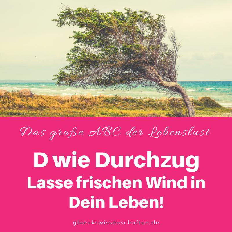 Glückswissenschaften - Das ABC der Lebenslust - D wie Durchzug Lasse frischen Wind ins Leben