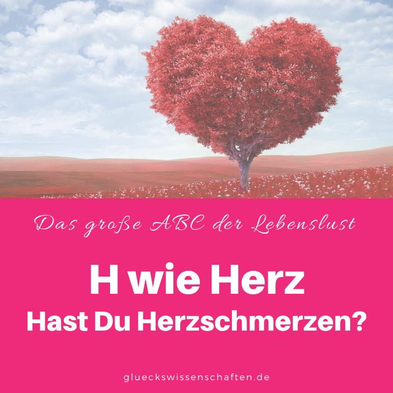 Glückswissenschaften - Das ABC der Lebenslust - H wie Herz Hast Du Herzschmerzen