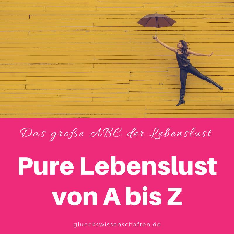 Glückswissenschaften - Das ABC der Lebenslust - Pure Lebenslust von A bis Z