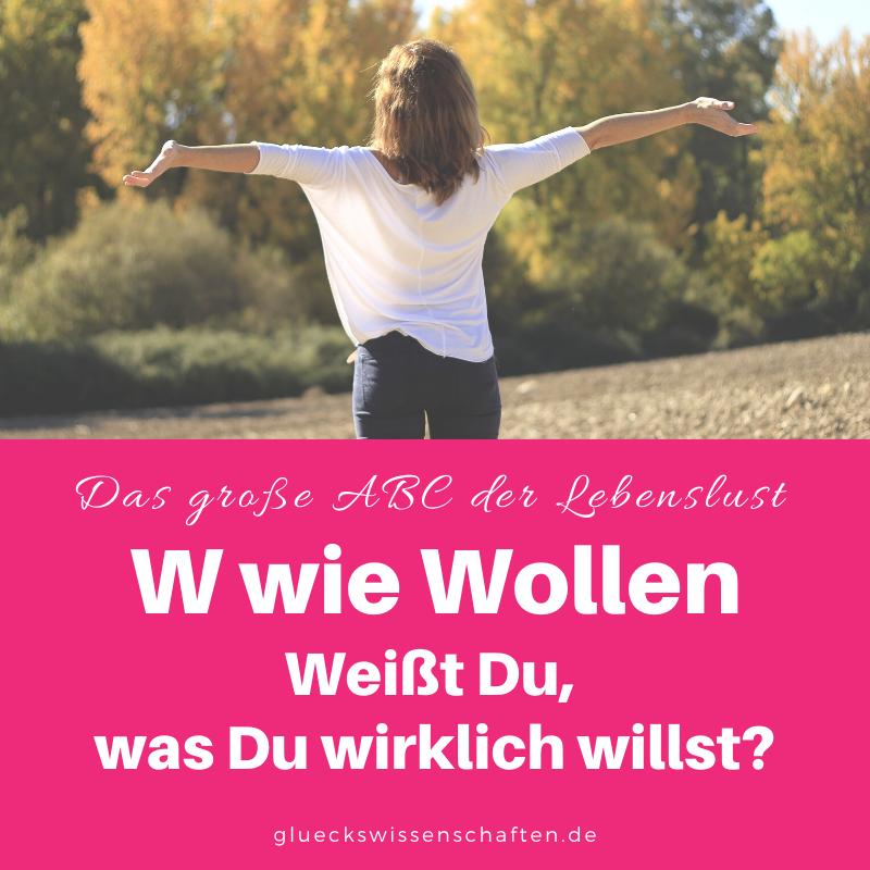 Glückswissenschaften - Das ABC der Lebenslust - W wie Wollen - Weißt Du, was Du wirklich willst