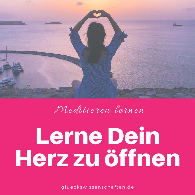 Glückswissenschaften - Meditieren lernen - Lerne Dein Herz zu öffnen