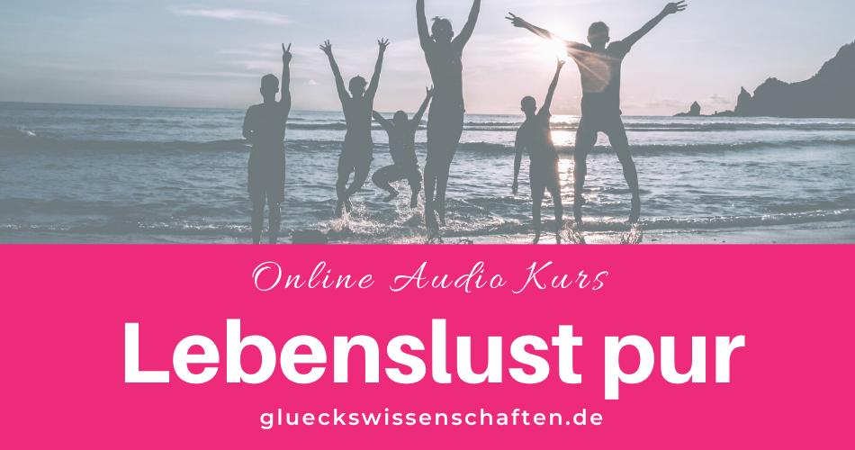 Glückswissenschaften - Online Audio Kurs - Lebenslust pur