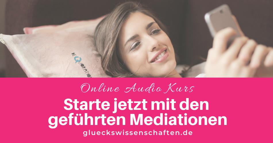 Glückswissenschaften - Online Audio Kurs - Starte jetzt mit den geführten Mediationen