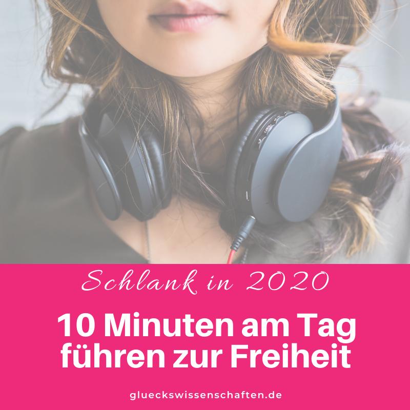 Glückswissenschaften - Schlank in 2020 - 10 Minuten am Tag führen zur Freiheit