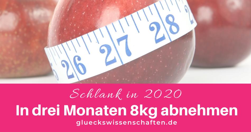Glückswissenschaften - Schlank in 2020 - In drei Monaten 8kg abnehmen