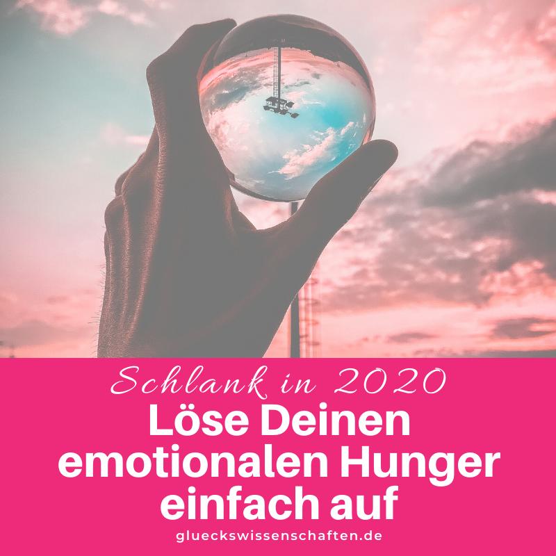 Glückswissenschaften - Schlank in 2020 - Löse Deinen emotionalen Hunger einfach auf