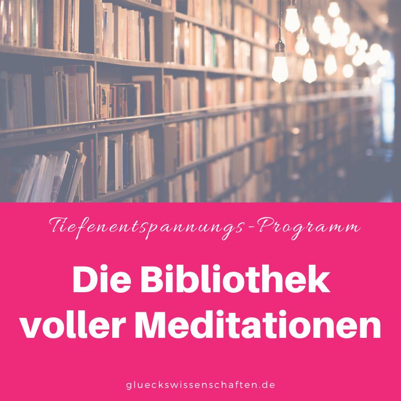 Glückswissenschaften - Tiefenentspannungs-Programm - Die Bibliothek voller Meditationen