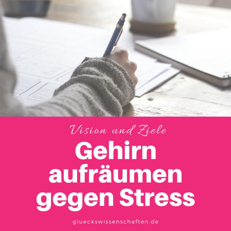 Glückswissenschaften - Vision und Ziele - Gehirn aufräumen gegen Stress