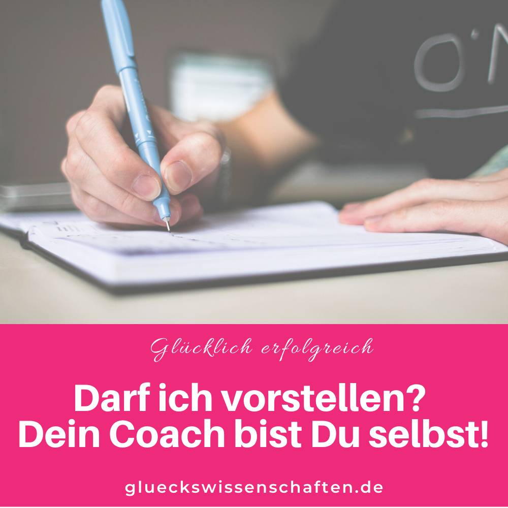 Glückswissenschaften - Glücklich erfolgreich - Darf ich vorstellen- Dein Coach bist Du selbst