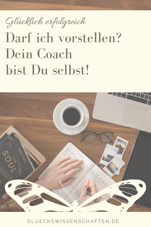 Glückswissenschaften - Glücklich erfolgreich - Darf ich vorstellen-dein Coach bist Du selbst