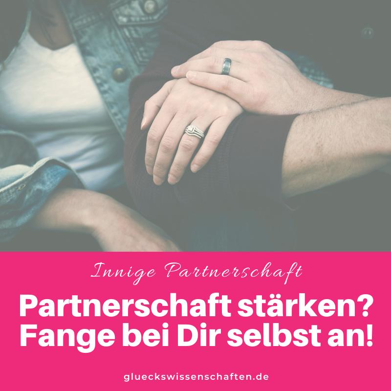 Glückswissenschaften - Innige Partnerschaft - Partnerschaft stärken - Fange bei Dir selbst an