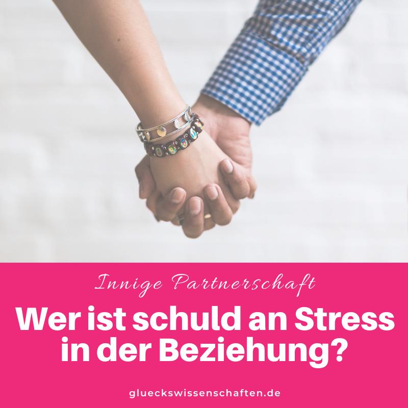 Glückswissenschaften - Innige Partnerschaft - Partnerschaft stärken - Wer ist schuld an Stress in der Beziehung
