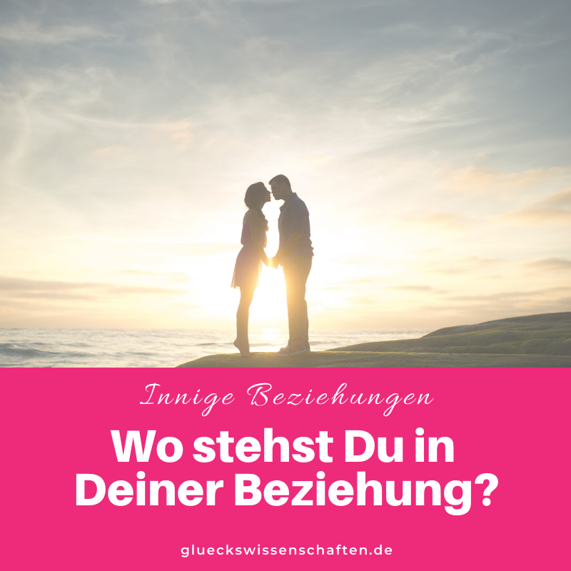 Glückswissenschaften - Innige Partnerschaft - Wo stehst Du in Deiner Beziehung