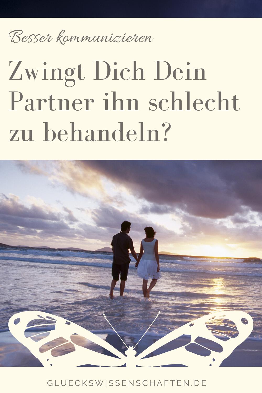 Glückswissenschaften - Innige Partnerschaft - Zwingt Dich Dein Partner ihn schlecht zu behandeln