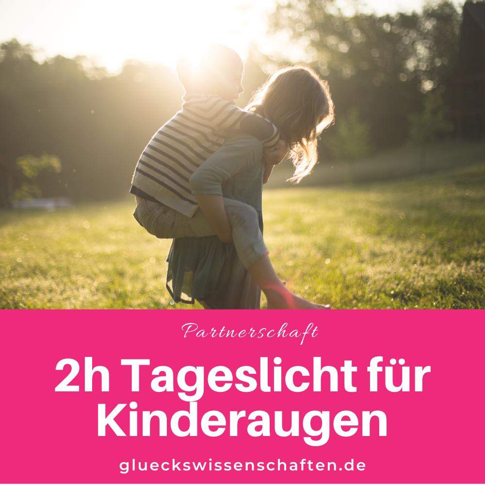 Glückswissenschaften - Kindererziehung - 2h Tageslicht für Kinderaugen
