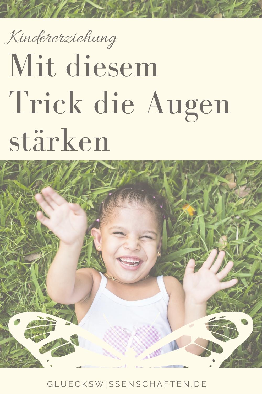 Glückswissenschaften - Kindererziehung - Mit diesem Trick die Augen stärken