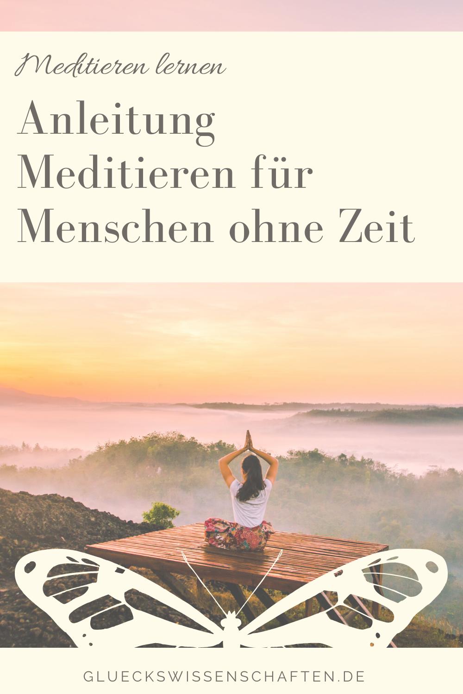Glückswissenschaften - Meditieren lernen -Anleitung Meditieren für Menschen ohne Zeit
