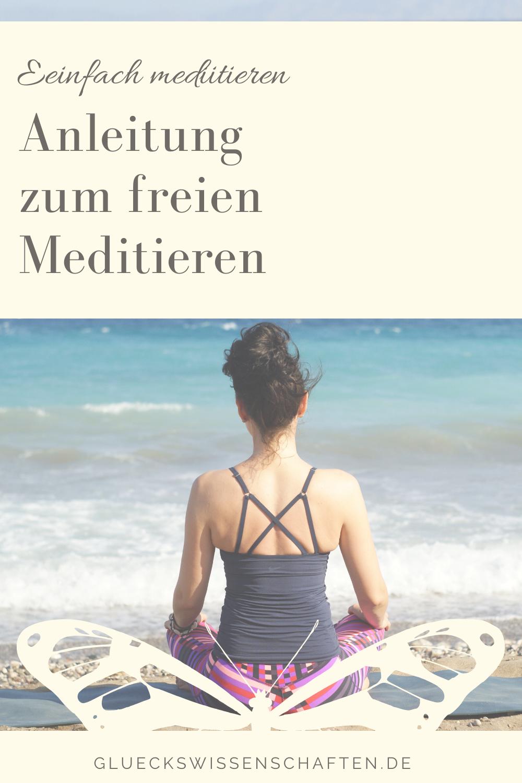 Glückswissenschaften - Meditieren lernen -Anleitung zum freien Meditieren