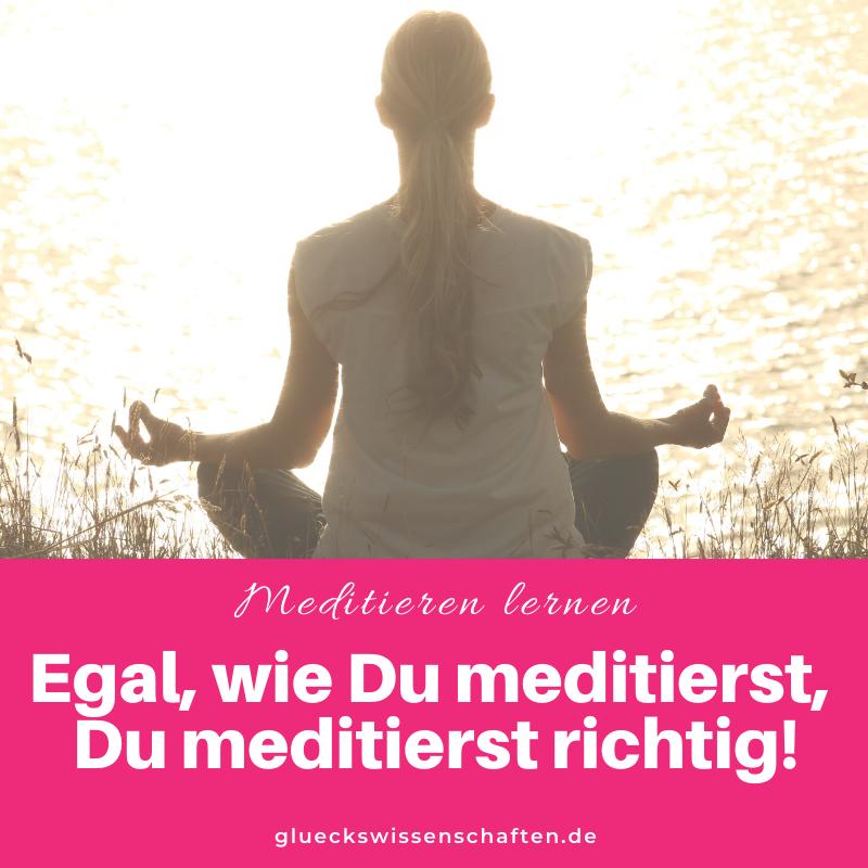 Glückswissenschaften - Meditieren lernen - Egal wie Du meditierst Du meditierst richtig