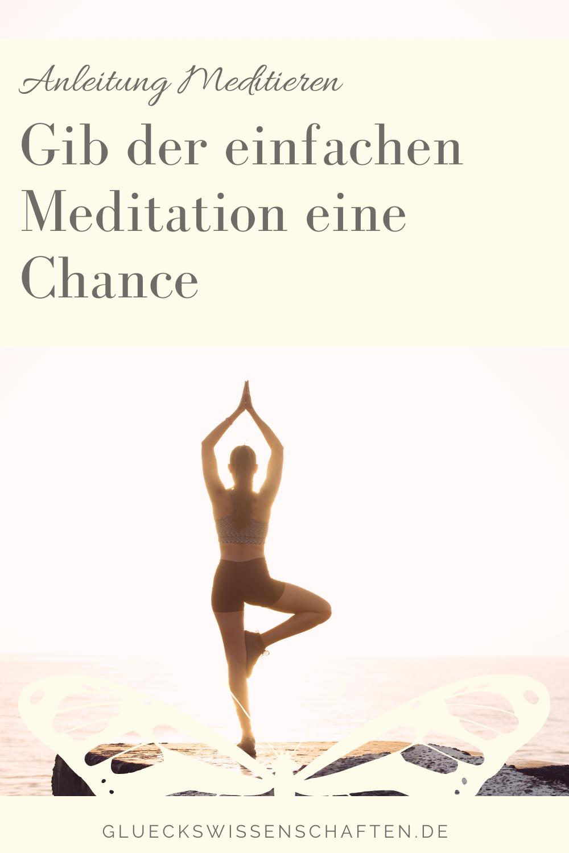 Glückswissenschaften - Meditieren lernen -Gib der einfachen Meditation eine Chance