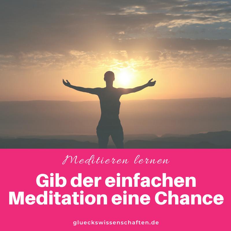 Glückswissenschaften - Meditieren lernen - Gib der einfachen Meditation eine Chance