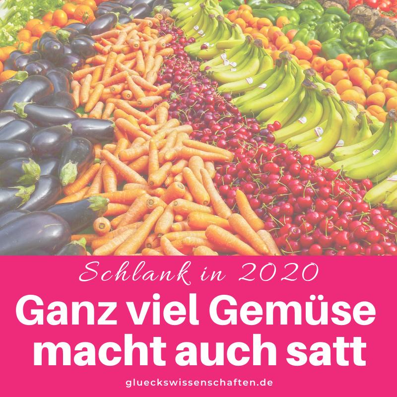Glückswissenschaften - Schlank in 2020 - Ganz viel Gemüse macht auch satt