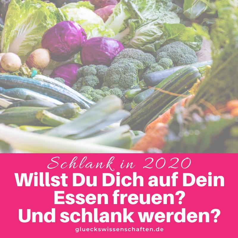 Glückswissenschaften - Schlank in 2020 - Willst Du Dich auf Dein Essen freuen- Und schlank werden