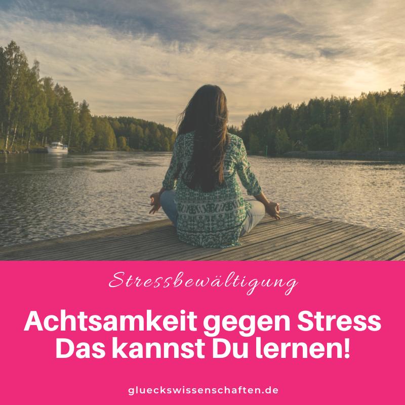 Glückswissenschaften - Stressbewältigung - Glückswissenschaften - Achtsamkeit behandelt Stress das kann man lernen