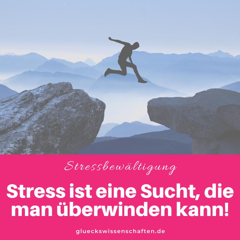 Glückswissenschaften - Stressbewältigung - Glückswissenschaften - Stress ist eine Sucht die man überwinden kann