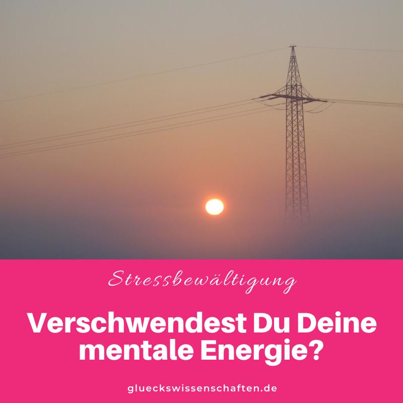Glückswissenschaften - Stressbewältigung - Glückswissenschaften - Verschwendest Du Deine mentale Energie