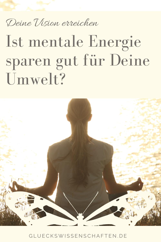 Glückswissenschaften -Stressbewältigung -Ist mentale Energie sparen gut für Deine Umwelt
